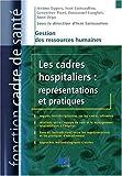 Les cadres hospitaliers - Représentations et pratiques