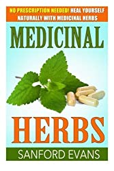 Medicinal Herbs: No Prescription Needed! Heal Yourself Naturally With Medicinal Herbs (Herbal Remedies - Herbs - Holistic - Natural Medicine) by Sanford Evans (2014-10-04)