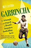 Image de Garrincha: The Triumph and Tragedy of Brazil's Forgotten Footballing Hero