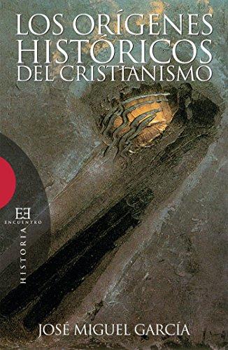 Los orígenes históricos del cristianismo (Ensayo nº 296) por José Miguel García Pérez