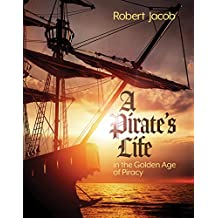 A Pirate's Life in the Golden Age of Piracy (English Edition)