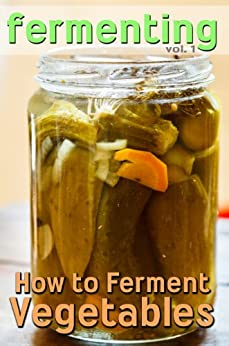 Fermenting: How to Ferment Vegetables (English Edition) par [Johnson, Rashelle]