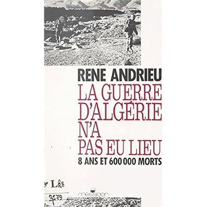 La guerre d'Algérie n'a pas eu lieu : 8 ans et 600000 morts (Essai)