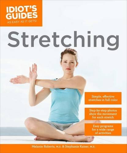 Idiot's Guides: Stretching by Roberts MS, Melanie, Kaiser, Stephanie (2013) Paperback