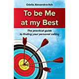 Self Help : To be Me at My Best: The Practical Guide to Finding Your Personal Calling (English Edition)