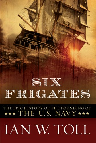 six-frigates-the-epic-history-of-the-founding-of-the-us-navy