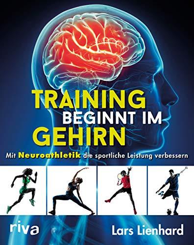 Training beginnt im Gehirn: Mit Neuroathletik die sportliche Leistung verbessern (Sport-biomechanik)