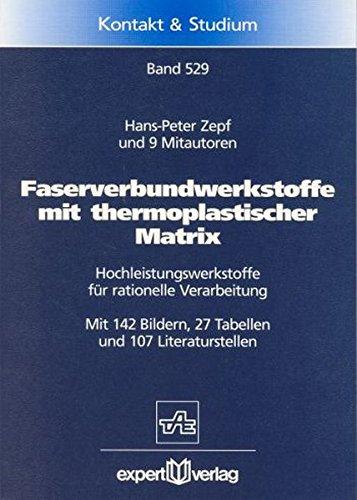 Faserverbundwerkstoffe mit thermoplastischer Matrix: Hochleistungswerkstoffe für rationelle Verarbeitung (Kontakt & Studium)