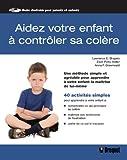 Aidez votre enfant à contrôler sa colère - Une méthode simple et agréable pour apprendre à votre enfant la maîtrise de lui-même