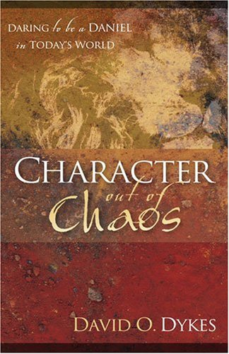 Character Out of Chaos: Daring to Be a Daniel in Today's World