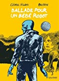 "Afficher ""Ballade pour un bébé robot"""
