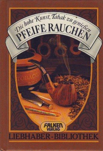 Pfeife rauchen : d. hohe Kunst, Tabak zu geniessen. Tabak Pfeife Kunst