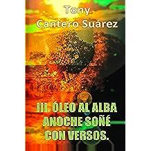 III. ÓLEO AL ALBA : Anoche soñé con versos. (COLECCIÓN Los Susurros de Cantero Óleos Poéticos. nº 3)