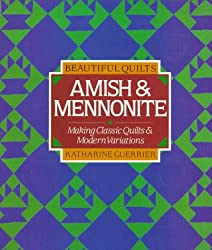 Beautiful Quilts: Amish & Mennonite : Making Classic Quilts and Modern Variations