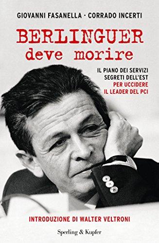 Berlinguer deve morire: Il piano dell'Unione Sovietica per uccidere il segretario del PCI