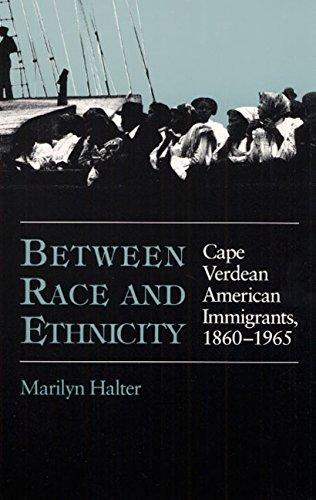 Between Race and Ethnicity: Cape Verdean American Immigrants, 1860-1965 (Statue of Liberty-Ellis Island Centennial) -