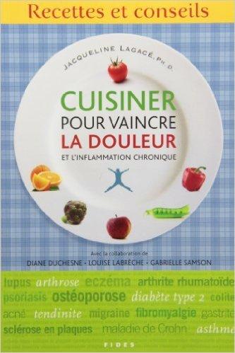 Cuisiner pour vaincre la douleur et l'inflammation chronique de Jacqueline Lagacé ( 14 novembre 2013 )