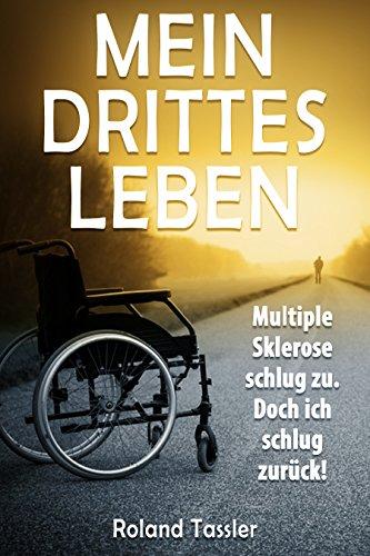 Mein drittes Leben: Multiple Sklerose schlug zu. Doch ich schlug zurück! (German Edition)