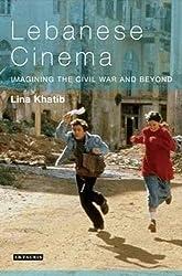 Lebanese Cinema: Imagining the Civil War and Beyond (Tauris World Cinema) (Tauris World Cinema Series)