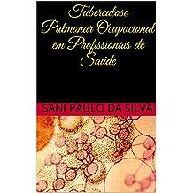 Tuberculose Pulmonar Ocupacional em Profissionais de Saúde (Portuguese Edition)