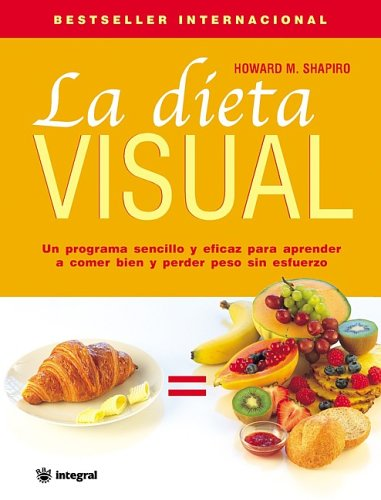 La Dieta Visual (Dr. Shapiro's Picture Perfect Weight Loss: The Visual Program for Permanent Weight Loss) por Howard Shapiro
