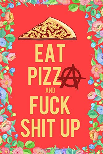 Eat Pizza And Fuck Shit Up Journal Notebook: Blank Lined Ruled For Writing 6x9 120 Pages por Flippin Sweet Books