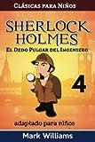 Sherlock Holmes adaptado para niños : El dedo pulgar del ingeniero: Volume 4