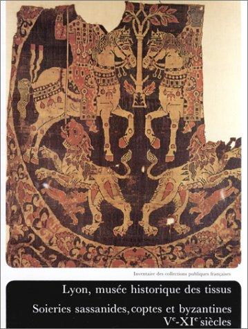 Lyon, musée historique des tissus : Soieries sassanides, coptes et byzantines, Ve-XIe siècles par Marielle Martiniani-Reber