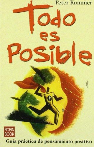 Descargar Libro Todo Es Posible - Guia Practica De Pensamiento Positivo (Exitos Autoayuda) de Peter Kummer