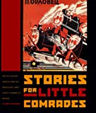 Stories for Little Comrades: Revolutionary Artists and the Making of Early Soviet Children's Books (Donald R. Ellegood International Publications)