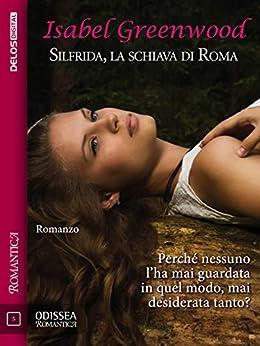 Silfrida, la schiava di Roma (Odissea Romantica) di [Greenwood, Isabel]