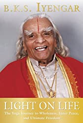Light on Life - Yoga Journey to Wholeness, Inner Peace, & Ultimate Freedom (05) by Iyengar, BKS [Paperback (2006)]