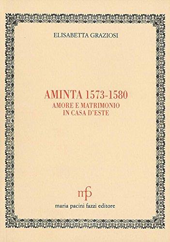 Aminta 1573-1580. Amore e matrimonio in casa d'Este