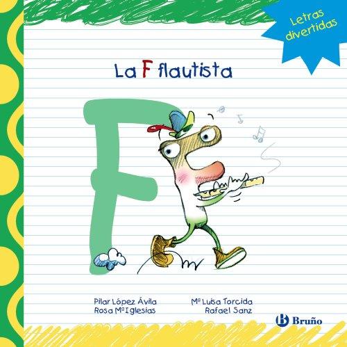 La F flautista (Castellano - A Partir De 3 Años - Libros Didácticos - Las Divertidas Aventuras De Las Letras Y Los Números) por Pilar López Ávila