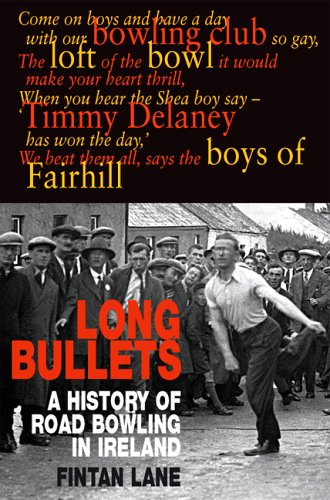 Long Bullets: A History of Road Bowling in Ireland por Fintan Lane