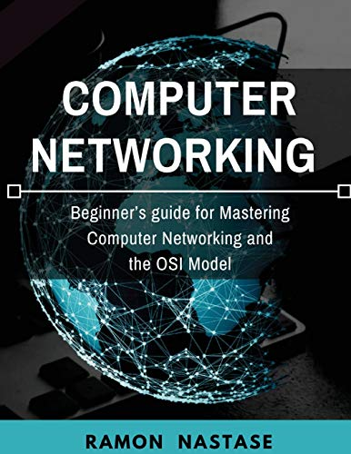 Computer Networking:  Beginner's guide for Mastering Computer Networking and the OSI Model