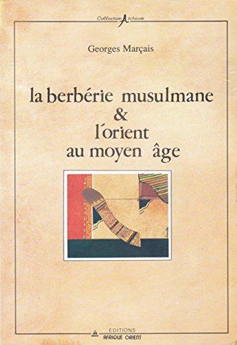 La Berbérie musulmane et l'Orient au Moyen âge (Collection Archives)