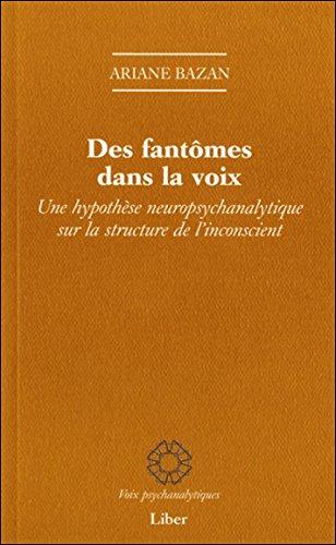 Des fantômes dans la voix : Une hypothèse neuropsychanalytique sur la structure de l'inconscient
