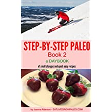 STEP BY STEP PALEO - BOOK 2: a Daybook of Small Changes and Quick Easy Recipes (Paleo Daybooks) (English Edition)