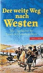 Der weite Weg nach Westen: Die Tagebücher der Lewis & Clark-Expedition 1804-1806