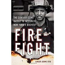 Firefight: The Century-Long Battle to Integrate New York's Bravest by Ginger Adams Otis (2015-05-26)