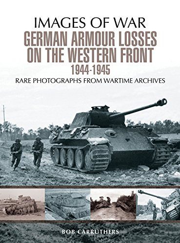 German Armour Losses on the Western Front from 1944 - 1945 (Images of War) por Bob Carruthers