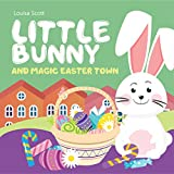 Little Bunny and Magic Easter Town (Rhyming Bedtime Story, Children's Picture Book About Love and Caring) (English Edition)