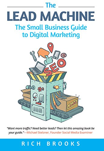 The Lead Machine: The Small Business Guide to Digital Marketing: Everything Entrepreneurs Need to