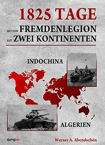 1825 Tage - Mit der Fremdenlegion auf zwei Kontinenten: Indochina- und Algerienkrieg 1952 - 1957