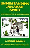 """UNDERSTANDING JAMAICAN PATOIS : An Introduction to Afro-Jamaican Grammar: An Introduction to Afro-Jamaican Grammar - With a Childhood Tale by Llewelyn """"Dada"""" Adams"""