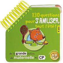 130 Questions pour s'amuser tout l'été ! : De la Grande Section de Maternelle au CP