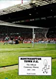 Northampton Town F.C.: The Official Centenary History