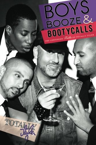 Boys, Booze & Booty Calls: The Continued Tails of Totally Tyler (Tyler Booties)