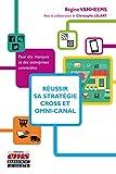 Réussir sa stratégie cross et omni-canal: Pour des marques et des entreprises connectées
